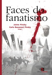 Faces do Fanatismo ebook by Carla Bassanezi Pinsky, Jaime Pinsky