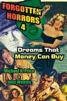 Forgotten Horrors 4: Dreams That Money Can Buy ebook by Michael H. Price, John Wooley