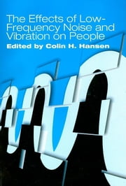 The Effects of Low-Frequency Noise and Vibration on People ebook by Multi-Science Publishing, Publishing