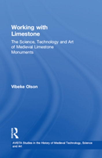 Working with Limestone - The Science, Technology and Art of Medieval Limestone Monuments ebook by