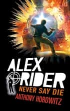 Alex Rider - Tome 11 - Never Say Die ebook by Anthony Horowitz, Christophe Rosson