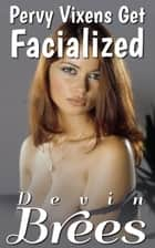 Pervy Vixens Get Facialized ebook by Devin Brees
