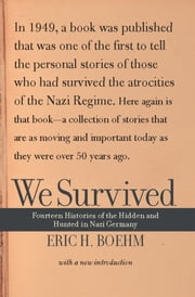 We Survived - Fourteen Histories Of The Hidden And Hunted In Nazi Germany ebook by Eric H. Boehm