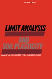 Limit Analysis and Soil Plasticity ebook by Chen, Wai-Fah