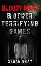 Bloody Mary and Other Terrifying Games ebook by Deran Gray