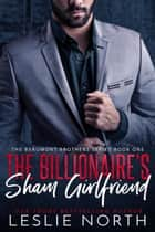 The Billionaire's Sham Girlfriend - The Beaumont Brothers, #1 ebook by Leslie North