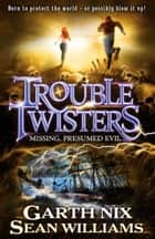 Troubletwisters 4: Missing Presumed Evil ebook by Sean Williams, Garth Nix