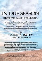 In Due Season - Destiny Is Calling Your Soul ebook by Carol S. Batey