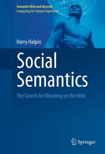 Social Semantics - The Search for Meaning on the Web ebook by Harry Halpin