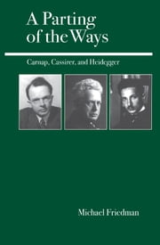 A Parting of the Ways - Carnap, Cassirer, and Heidegger ebook by Michael Friedman