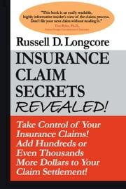 Insurance Claim Secrets Revealed! ebook by Longcore, Russell, D.