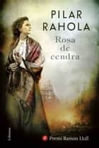 Rosa de cendra - Premi Ramon Llull 2017 ebook by