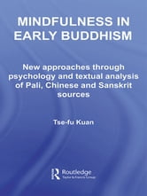 Mindfulness in Early Buddhism - New Approaches through Psychology and Textual Analysis of Pali, Chinese and Sanskrit Sources ebook by Tse-fu Kuan