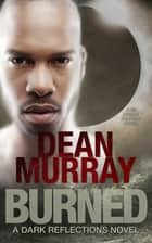 Burned (Dark Reflections Volume 5) ebook by Dean Murray