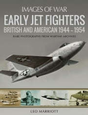 Early Jet Fighters - British and American 1944–1954: Rare Photographs from Wartime Archives eBook by Leo Marriott