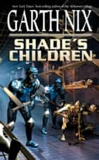 Shade's Children ebook by Garth Nix