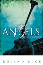Angels on Assignment ebook by Roland Buck