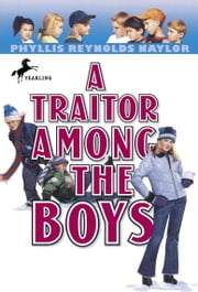 A Traitor Among the Boys ebook by Phyllis Reynolds Naylor