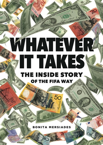 Whatever It Takes - The Inside Story of the FIFA Way ebook by Bonita Mersiades,Leslie Priestley