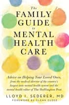 The Family Guide to Mental Health Care ebook by Lloyd I. Sederer MD, Glenn Close