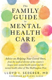The Family Guide to Mental Health Care ebook by Lloyd I. Sederer MD,Glenn Close