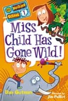 My Weirder School #1: Miss Child Has Gone Wild! ebook by Dan Gutman, Jim Paillot