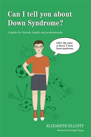 Can I tell you about Down Syndrome? - A guide for friends, family and professionals ebook by Elizabeth Elliott