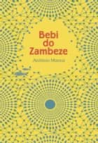 Bebi do Zambeze ebook by António Manna