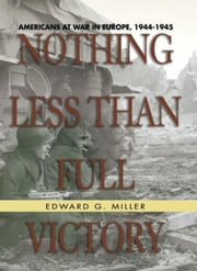Nothing Less Than Full Victory ebook by Edward G Miller