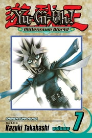 Yu-Gi-Oh!: Millennium World, Vol. 7 - Through the Last Door ebook by Kazuki Takahashi,Kazuki Takahashi
