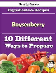 10 Ways to Use Boysenberry (Recipe Book) ebook by Kimberli Whitmore,Sam Enrico