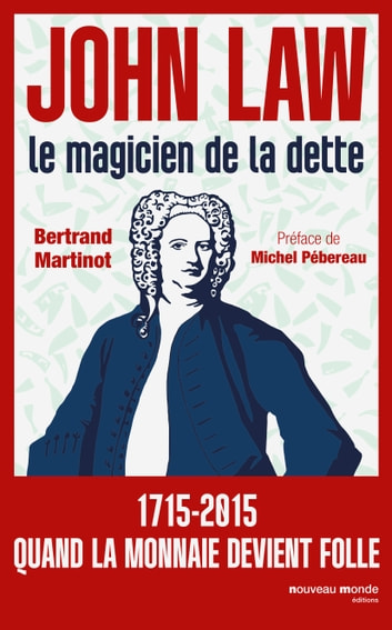 John Law - Le magicien de la dette ebook by Bertrand Martinot