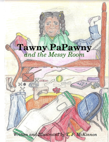 Tawny PaPawny and the Messy Room ebook by T. P. Mckinnon