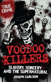 Voodoo Killers - Slavery, Sorecery and the Supernatural ebook by Joseph Carlson