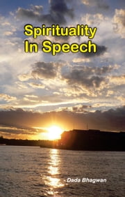 Spirituality in Speech ebook by Dada Bhagwan