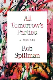 All Tomorrow's Parties - A Memoir ebook by Rob Spillman