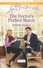 The Doctor's Perfect Match (Mills & Boon Love Inspired) (Chatam House, Book 9) ebook by Arlene James