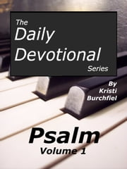 The Daily Devotional Series: Psalm, volume 1 ebook by Kristi Burchfiel