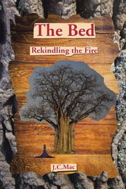 The Bed - Rekindling the Fire ebook by J.C.Mac