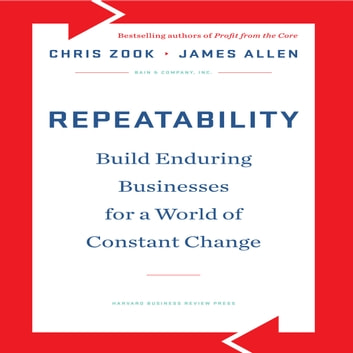 Repeatability - Build Enduring Businesses for a World of Constant Change audiobook by James Allen,Chris Zook