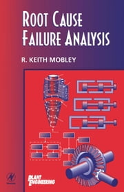 Root Cause Failure Analysis ebook by Mobley, R. Keith