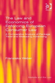The Law and Economics of Enforcing European Consumer Law - A Comparative Analysis of Package Travel and Misleading Advertising ebook by Dr Franziska Weber,Professor Geraint Howells