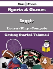 A Beginners Guide to Boggle (Volume 1) - A Beginners Guide to Boggle (Volume 1) ebook by Geri Hildebrand