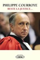 Reste la justice... ebook by Philippe Courroye