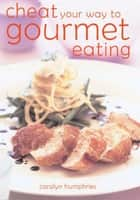 Cheat Your Way to Gourmet Eating (Hbk) ebook by Humphries Carolyn