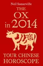The Ox in 2014: Your Chinese Horoscope ebook by Neil Somerville