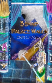 Behind Palace Walls ebook by Erin Chase