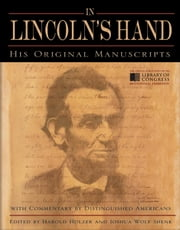 In Lincoln's Hand - His Original Manuscripts with Commentary by Distinguished Americans ebook by Harold Holzer,Joshua Wolf Shenk