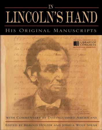 In Lincoln's Hand - His Original Manuscripts with Commentary by Distinguished Americans ebook by