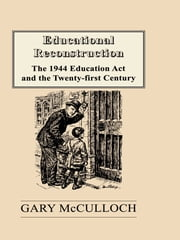 Educational Reconstruction - The 1944 Education Act and the Twenty-first Century ebook by Gary McCulloch